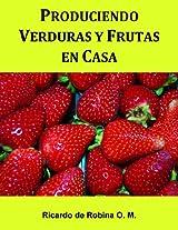 Produciendo Verduras y Frutas en Casa (Spanish Edition)
