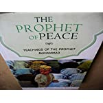 The Prophet of Peace - Teachings of The Prophet Muhammad