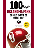 100 Things Oklahoma Fans Should Know & Do Before They Die (100 Things...Fans Should Know)