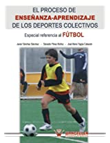 El proceso de enseñanza-aprendizaje en los deportes colectivos: Especial referencia al fútbol (Spanish Edition)