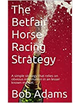 The Betfair Horse Racing Strategy: A simple strategy that relies on obvious information in an lesser known market.