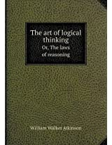 The Art of Logical Thinking Or, the Laws of Reasoning