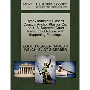 【クリックで詳細表示】Dynex Industrial Plastics Corp., V. Anchor Plastics Co. Inc. U.S. Supreme Court Transcript of Record with Supporting Pleadings [ペーパーバック]