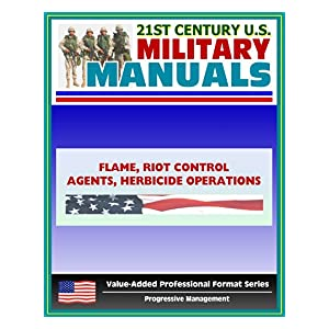 21st Century U.S. Military Manuals: Flame, Riot Control Agents (RCA) and Herbicide Operations Field Manual - FM 3-11 (English Edition) 電子書籍: U.S. Military, U.S. Army, Department of Defense: Kindleストア