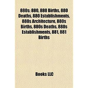 【クリックでお店のこの商品のページへ】880s: 880, 880s Architecture, 880s Births, 880s Deaths, 880s Establishments, 881, 882, 883, 884, 885, 886, 887, 888, 889: Source Wikipedia, LLC Books, Books Group: 洋書