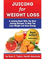 Juicing For Weight Loss - A Juicing Book With The Best Juicing Recipes To Help You Lose Weight And Gain Energy