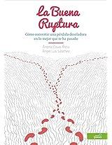 La Buena Ruptura: Cómo convertir una pérdida desoladora en lo mejor que te ha pasado (Spanish Edition)