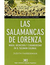 Las Salamancas de Lorenza: Magia, Hechiceria y Curanderismo En El Tucuman Colonial