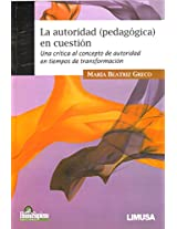 La autoridad pedagogica en cuestion/ The educational authority in question: Una Critica Al Concepto De Autoridad En Tiempos De Transformacion/ a ... of Authority in Times of Transformation