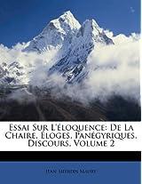 Essai Sur L'Eloquence: de La Chaire, Eloges, Panegyriques, Discours, Volume 2