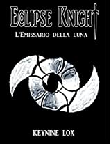 Eclipse Knight Legend: (Vol.1) Luna Piena (Italian Edition)