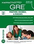 GRE Fractions, Decimals, & Percents (Manhattan Prep GRE Strategy Guides)