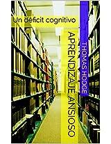 Aprendizaje Ansioso: Un déficit cognitivo (Spanish Edition)
