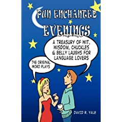 Pun Enchanted Evenings: A Treasury of Wit, Wisdom, Chuckles and Belly Laughs for Language Lovers -- 746 Original Word Plays