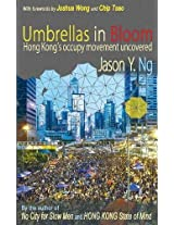 Umbrellas in Bloom: Hong Kongs Occupy Movement Uncovered