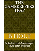 The Gamekeepers Trap: Only the Local Gamekeeper could catch this pest.