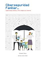 Ciberseguridad Familiar: Cyberbullying, Hacking y Otros Peligros en Internet