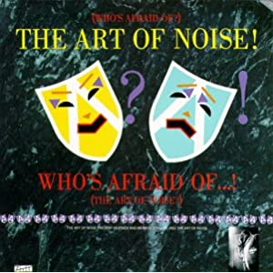 (Who's Afraid Of ?) The Art of Noise!