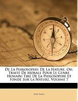 de La Philosophie de La Nature, Ou, Trait de Morale Pour Le Genre Humain: Tir de La Philosophie Et Fond Sur La Nature, Volume 7