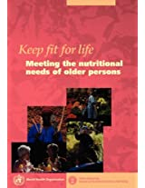Keep Fit for Life: Meeting the Nutritional Needs of Older Persons (World Health Organisation)