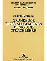 Wilhelm Weitling: Grundzuege Einer Allgemeinen Denk- Und Sprachlehre (Philosophie Und Geschichte Der Wissenschaften,)