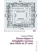 Canons Enigmes Et Hieroglyphes Musicaux Dans L'italie Du 17 E Siecle (Etudes de Musicologie)