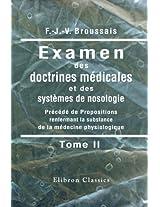 Examen des doctrines médicales et des systèmes de nosologie: Précédé de Propositions renfermant la substance de la médecine physiologique. Tome 2