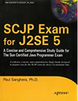 SCJP Exam for J2SE 5: A Concise and Comprehensive Study Guide for The Sun Certified Java Programmer Exam