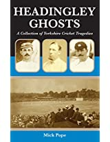 Headingley Ghosts: A Collection of Yorkshire Cricket Tragedies