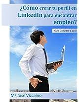 ¿Cómo crear tu perfil en LinkedIn para encontrar empleo?: Guía fácil paso a paso (Spanish Edition)