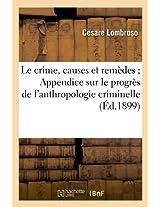 Le Crime, Causes Et Remedes; Appendice Sur le Progres de L'Anthropologie Criminelle (Sciences Sociales)