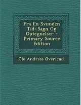 Fra En Svunden Tid: Sagn Og Optegnelser - Primary Source Edition