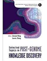 Selected Topics in Post-Genome Knowledge Discovery: 3 (Lecture Notes Series, Institute for Mathematical Sciences, National University of Singapore)