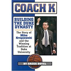 Coach K: Building the Duke Dynasty : The Story of Mike Krzyzewski and the Winning Tradition at Duke University