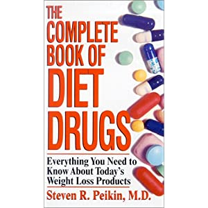 The Complete Book of Diet Drugs: Everything You Need to Know about Today's Prescription and over-the-Counter Weight Loss Products