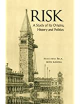 Risk: A Study Of Its Origins, History And Politics