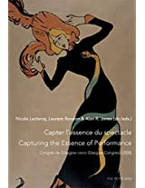 Capter L'essence du Spectacle un Enjeu de Taille Pour le Patrimoine Immateriel Capturing the Essence of Performance the Challenges of Intangible ... (27th Congress: Glasgow, 25-29 August 2008)