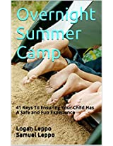 Overnight Summer Camp: 41 Keys To Ensuring Your Child Has A Safe and Fun Experience