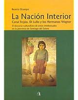 La Nacion Interior: Canal Feijoo, Di Lullo y Los Hermanos Wagner: El Discurso Culturalista de Estos Intelectuales En La Provincia de Santi