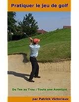 Pratiquer le Jeu de Golf (Un sport pour s'affirmer t. 1) (French Edition)
