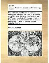 Histoire des plantes de la Guiane françoise, rangées suivant la méthode sexuelle, avec plusieurs mémoires sur différens objets intéressans, relatifs à ... ... Par M. Fusée Aublet. ... Volume 3 of 4