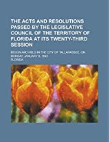 The Acts and Resolutions Passed by the Legislative Council of the Territory of Florida at Its Twenty-Third Session; Begun and Held in the City of Tallahassee, on Monday, January 6, 1845