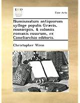 Numismatum antiquorum sylloge populis Græcis, municipiis, & coloniis romanis cusorum, ex Cimeliarchio editoris.