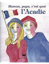 Maman, papa, c'est quoi l'Acadie (French Edition)