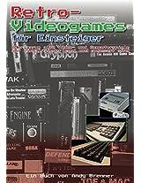 Retro-Videogames für Einsteiger: Oder warum alte Video- und Computerspiele auf einmal wieder cool und angesagt sind (German Edition)