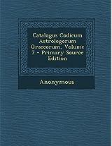 Catalogus Codicum Astrologorum Graecorum, Volume 7 - Primary Source Edition