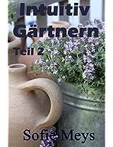 Intuitiv Gärtnern - Teil 2 (Ein Gartentagebuch von Sofie Meys)