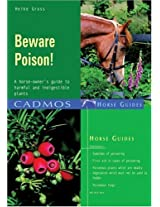 Beware Poison!: A Horse-owner's Guide to Harmful and Indigestible Plants (Cadmos Horse Guide)