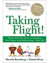 Taking Flight!: Master the DISC Styles to Transform Your Career, Your Relationships...Your Life