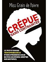 CREPUE SANS CONTRAINTES: Le petit guide indispensable pour prendre soin de vos cheveux crépus au naturel (French Edition)